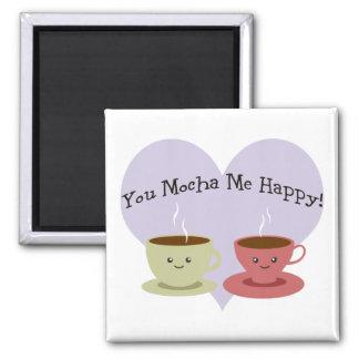 You Mocha Me Happy Magnet