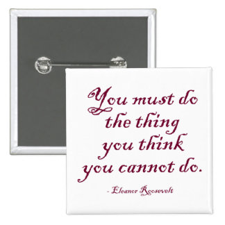 You Must Do The Thing You Think You Cannot Do Pinback Button
