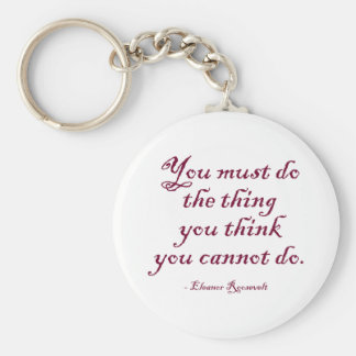 You Must Do The Thing You Think You Cannot Do Key Ring