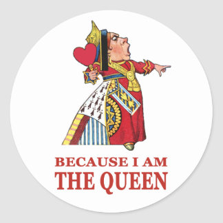YOU MUST DO WHAT I SAY BECAUSE I AM THE QUEEN! ROUND STICKER