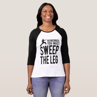 You Must Sweep the Leg T-Shirt