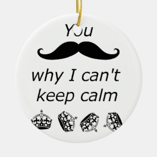 You Mustache why I can't Keep Calm Round Ceramic Decoration