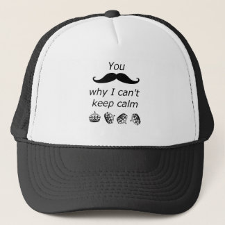 You Mustache why I can't Keep Calm Trucker Hat