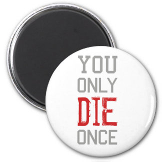 You Only Die Once Graphic 6 Cm Round Magnet