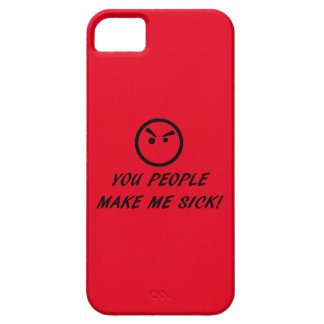 YOU PEOPLE MAKE ME SICK! iPhone 5 CASES