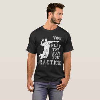You Play the Way You Practice Volleyball Player T-Shirt