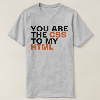 YOU PLOUGHS THE CSS YOU MY HTML T-Shirt