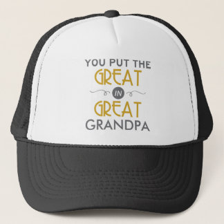You Put the Great in Great Grandpa Trucker Hat