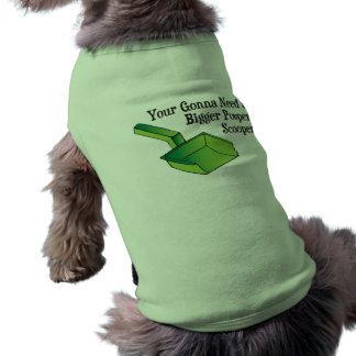 You re Gonna Need a Bigger Pooper Scooper Pet T-shirt