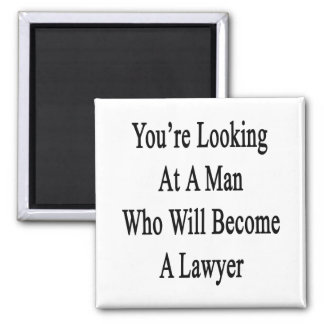 You re Looking At A Man Who Will Become A Lawyer Refrigerator Magnet
