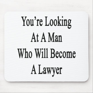 You re Looking At A Man Who Will Become A Lawyer Mousepad