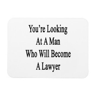 You re Looking At A Man Who Will Become A Lawyer Flexible Magnet