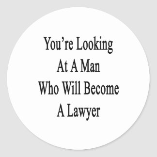 You re Looking At A Man Who Will Become A Lawyer Stickers