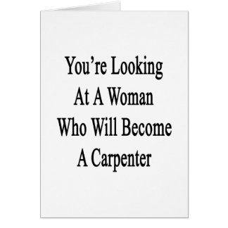 You re Looking At A Woman Who Will Become A Carpen Greeting Cards