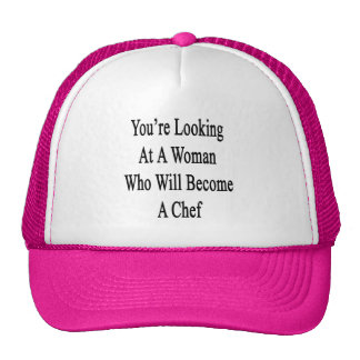 You re Looking At A Woman Who Will Become A Chef Mesh Hats