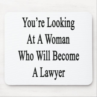 You re Looking At A Woman Who Will Become A Lawyer Mouse Pads