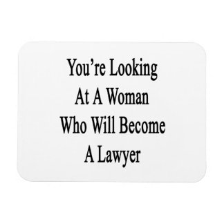 You re Looking At A Woman Who Will Become A Lawyer Flexible Magnets