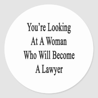 You re Looking At A Woman Who Will Become A Lawyer Sticker