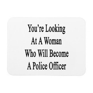 You re Looking At A Woman Who Will Become A Police Vinyl Magnets