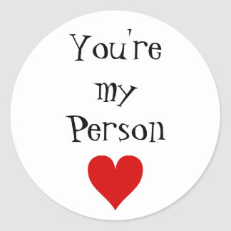 You re my person round sticker