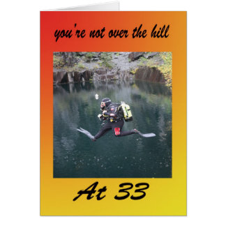 You're not over the hill at thirty three card