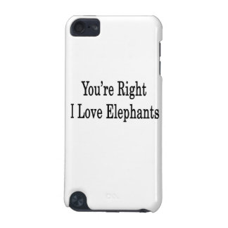 You re Right I Love Elephants iPod Touch 5G Cover