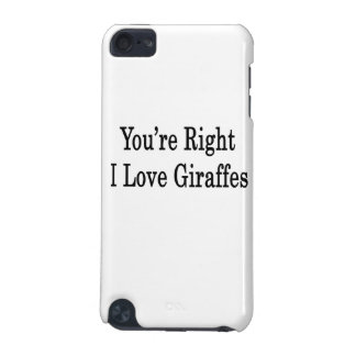You re Right I Love Giraffes iPod Touch (5th Generation) Cover