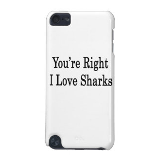You re Right I Love Sharks iPod Touch 5G Cover