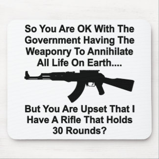 You're Upset My Rifle Holds 30 Rounds Mousepad