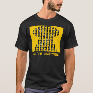you`re watched T-Shirt