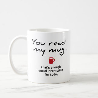 You read my mug … that's enough social interaction