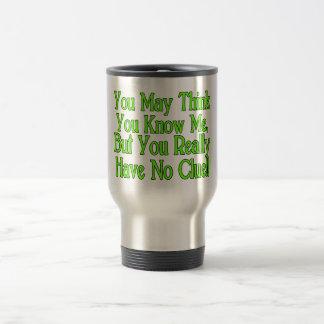 You Really Don't Know Me Travel Mug
