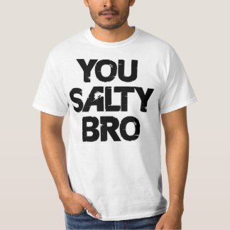YOU SALTY BRO T-Shirt