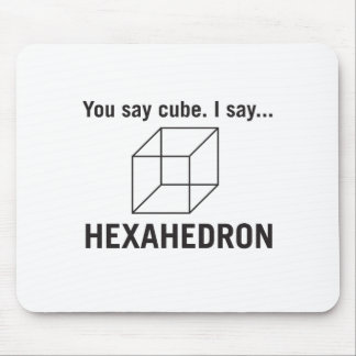 You say cube_ I say hexahedron Mouse Pad