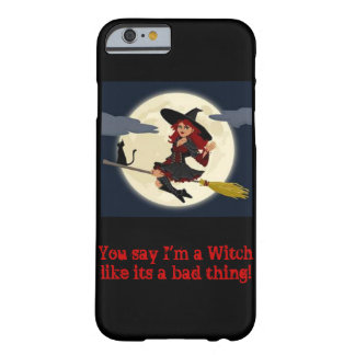 You say I'm a witch...iPhone 6 case Barely There iPhone 6 Case