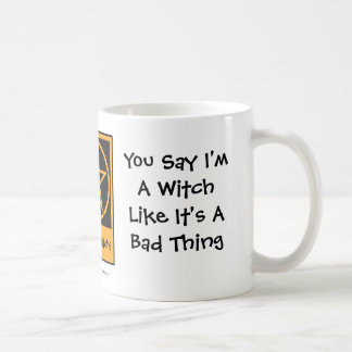 You Say I'm A Witch - Pagan Wiccan Mug Cup