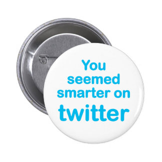 You seemed smarter on twitter 6 cm round badge