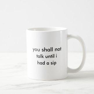 you shall not talk until i had a sip - mug