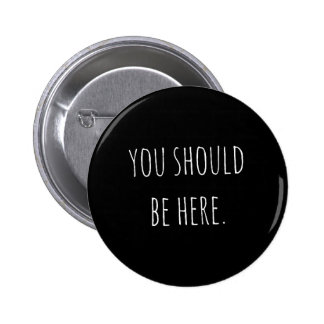 YOU SHOULD BE HERE MISSING THINKING ABOUT YOU QUOT PINBACK BUTTONS