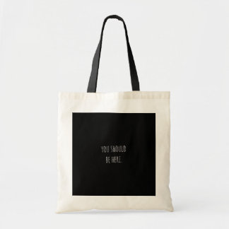 YOU SHOULD BE HERE MISSING THINKING ABOUT YOU QUOT TOTE BAG