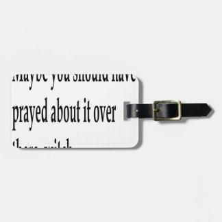 You Should Have Prayed 2 Luggage Tag