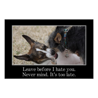 You should leave before I start to hate you (S) Print