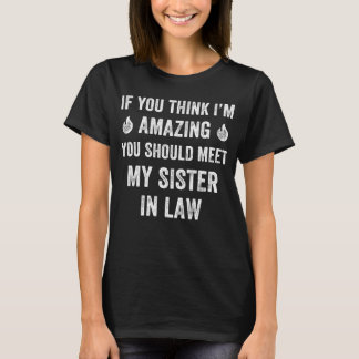 you should meet my sister in law T-Shirt