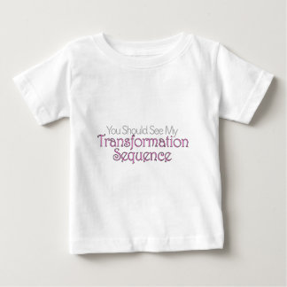 You Should See My Transformation Sequence Baby T-Shirt