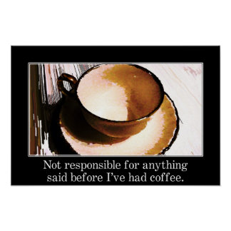 You should wait until I've had a cup of coffee (L) Poster