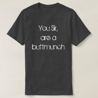 You Sir Are a Buttmunch T-Shirt