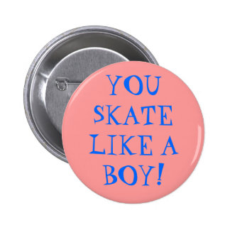 YOU SKATE LIKE A BOY! 6 CM ROUND BADGE