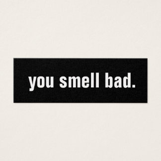 you smell bad. mini business card