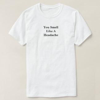 You Smell Like A Headache T-Shirt