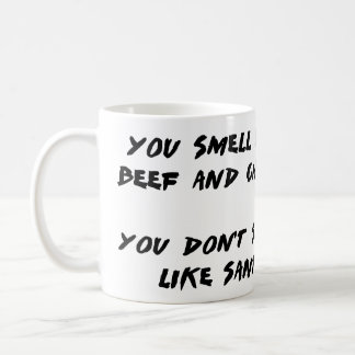 You Smell like Beef and Cheese... Coffee Mugs